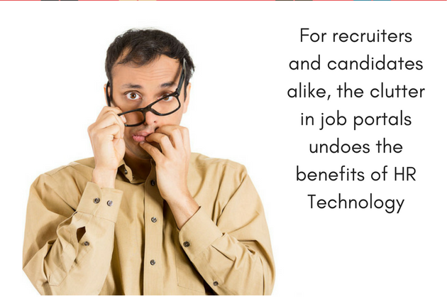 For Recruiters and Candidates Alike the Clutter in Job Portals Undoes the Benefits of HR Technology