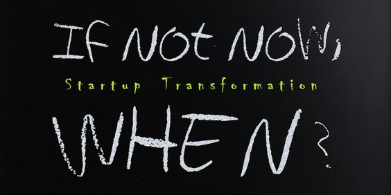 Startup Transformation: If Not Now, When?